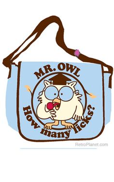 So cute -- Mr. Owl Messenger Bag...How many licks does it take to get to the center of a Tootsie Pop?
