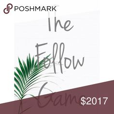 Follow, Like, Share! The Follow Game! Like the post, follow everyone else that likes the post, and share so more can do the same! :] Happy Poshing!! Follow Game Other