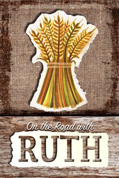 On the Road with Ruth The Story Of Ruth, Character Qualities, True Vine, Riveting, Bethlehem, S Stories, Ministry, Perspective, Christ