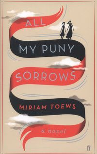 All my puny sorrows by Toews, Miriam, author Good Books, Books To Read, My Books, Book Cover Design, Book Design, Best Books Of 2014, Fallen Book, Beautiful Book Covers, Fiction Books