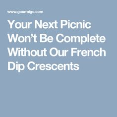 Your Next Picnic Won't Be Complete Without Our French Dip Crescents