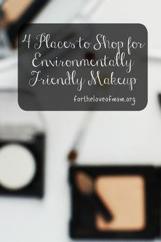 4 Places to Shop for Environmentally Friendly Makeup | Where to find natural makeup | Makeup shopping tips for moms | www.fortheloveofmom.org