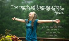 Changed by the truth, changed by my JESUS. AMEN. ~Annie