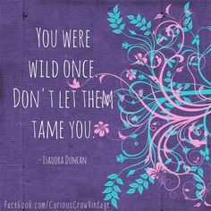Don't let them tame you ~ Page April 26 in JOURNEY TO AUTHENTICITY