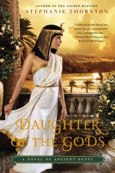 15 must-read history books set in ancient Egypt, including Daughter of the Gods by Stephanie Thornton.