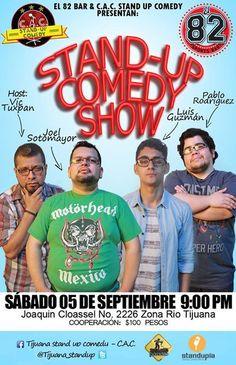 En Tijuana se hace Stand Up Comedy. Aún no has visto este show de comedia? Esta es tu mejor oportunidad: Sábado 05 de Septiembre en Sports Bar El 82. Cooperación 100 pesos Info en Tijuana Stand Up Comedy - C A C WA: 6645934478