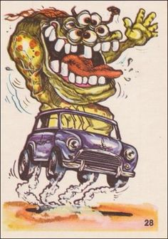 "Although I have never had much of an interest in cars, I was obsessed with collecting ""Odd Rods"" stickers by Donruss, which came wrapped with a stick of chewing gum. Inspired by Ed ""Big Daddy"" Roth's series of Rat Fink cartoons, these stickers depicted all manner of freaks, monsters and other weirdies driving race cars and motorcycles."