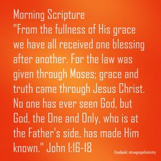 Morning Scripture John 1:16-18 #morningscripture #scripturequote #biblequote #instabible #instaquote #quote #seekgod #godsword #godislove #gospel #jesus #jesussaves #teamjesus #LHBK #youthministry #preach #testify #pray #rollin4Christ #atruegospelministry