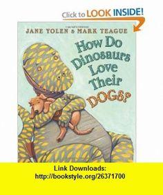 How Do Dinosaurs Love Their Dogs? (9780545153522) Jane Yolen, Mark Teague , ISBN-10: 0545153522  , ISBN-13: 978-0545153522 ,  , tutorials , pdf , ebook , torrent , downloads , rapidshare , filesonic , hotfile , megaupload , fileserve