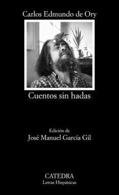 Cuentos sin hadas / Carlos Edmundo de Ory; edición de José Manuel García Gil