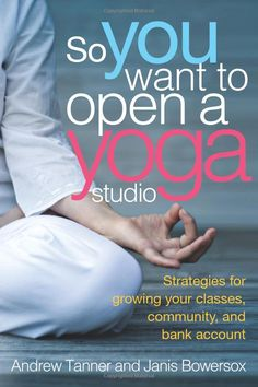 So You Want to Open a Yoga Studio