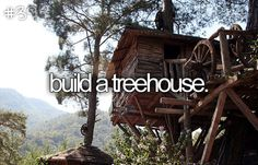 I'd love to build a treehouse for our future children, perhaps even with our future children. <3