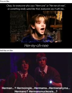 That awkward moment when someone can't pronounce HERMIONE'S name