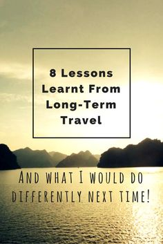 8 lessons learnt from long-term travel - and what I would do differently next time!