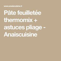 Pâte feuilletée thermomix + astuces pliage - Anaiscuisine