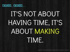Make time for the things you need in your life, whether that's family, working out, being an entrepreneur, etc.  Cut out all the junk that doesn't ADD VALUE to your life.  If whatever it is is not getting you one step closer to your dreams, let it go.  www.dallaschampionbuilders.com