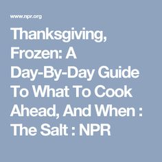 Thanksgiving, Frozen: A Day-By-Day Guide To What To Cook Ahead, And When : The Salt : NPR
