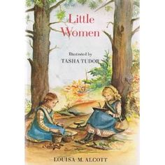 Best edition of Little Women EVER -- with illustrations by Tasha Tudor.