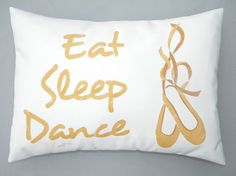 Hey, I found this really awesome Etsy listing at http://www.etsy.com/listing/162938856/eat-sleep-dance-pillow-handpainted