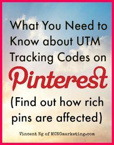 What you Need to know about UTM Tracking Codes on Pinterest by Vincent Ng of MCNGMarketing.com #Pintalysis