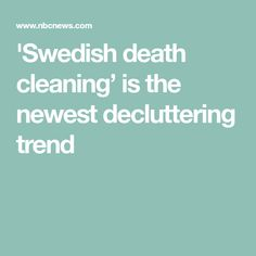'Swedish death cleaning' is the newest decluttering trend