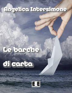 Angelica Intersimone, Le barche di carta  EEE-book www.edizioniesordienti.com