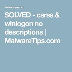 SOLVED - csrss & winlogon no descriptions | MalwareTips.com
