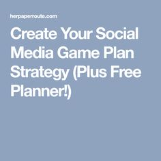 Create Your Social Media Game Plan Strategy (Plus Free Planner!)