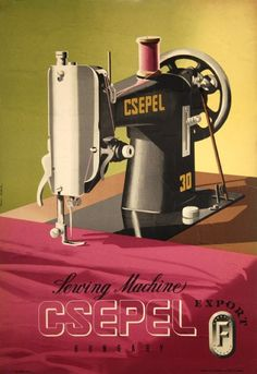 Csepel Hungary - sewing machine, by Paul Gabor (Hungarian, Posters Vintage, Vintage Advertising Posters, Vintage Advertisements, Budapest, Restaurant Pictures, Pub Vintage, Vintage Sewing Machines, Poster Ads, Sewing Art