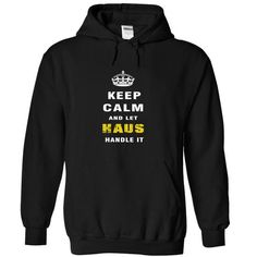 Keep Calm and Let HAUS Handle It - #gift certificate #bridal gift. BUY NOW => https://www.sunfrog.com/Christmas/Keep-Calm-and-Let-HAUS-Handle-It-jhtyh-Black-Hoodie.html?68278