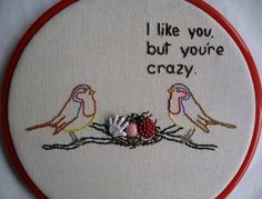 I like you but you're crazy.