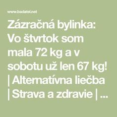 Zázračná bylinka: Vo štvrtok som mala 72 kg a v sobotu už len 67 kg! Nordic Interior, Natural Medicine, Weight Loss Plans, Perfect Body, Healthy Weight Loss, Fat Burning, Detox, Burns, Health Fitness