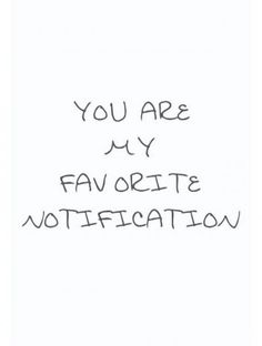 """Love Quotes for Him - """"You are my favorite notification."""" - Love Quotes for Him - """"You are my favorite notification."""" - Anonymous 70 Unexpected Surprise Love Quotes for Him Cute Love Quotes, Love Yourself Quotes, Love Quotes For Friends, Cute Sayings, Being A Friend Quotes, Quotes For Loved Ones, Romantic Love Quotes For Him, I Love You Quotes For Him Funny, Quotes About True Love"""