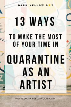 13 Ways To Make The Most Of Your Time In Quarantine As A Creative
