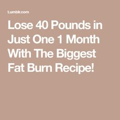 Lose 40 Pounds in Just One 1 Month With The Biggest Fat Burn Recipe!