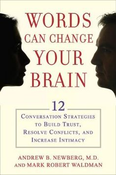 The Hardcover of the Words Can Change Your Brain: 12 Conversation Strategies to Build Trust, Resolve Conflict, and Increase Intimacy by Andrew Newberg,