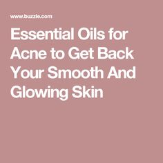 Essential Oils for Acne to Get Back Your Smooth And Glowing Skin