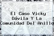 http://tecnoautos.com/wp-content/uploads/imagenes/tendencias/thumbs/el-caso-vicky-davila-y-la-comunidad-del-anillo.jpg Video De Vicky Davila. El caso Vicky Dávila y la Comunidad del Anillo, Enlaces, Imágenes, Videos y Tweets - http://tecnoautos.com/actualidad/video-de-vicky-davila-el-caso-vicky-davila-y-la-comunidad-del-anillo/