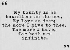 "Also from Romeo and Juliet, Act II Scene II: ""My bounty is as boundless as the sea, My love as deep; the more I give to thee, The more I have, for both are infinite."" #valentines"