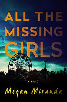 6/28/2016--ALL THE MISSING GIRLS --Megan Miranda--Like the spellbinding psychological suspense in The Girl on the Train and Luckiest Girl Alive, Megan Miranda's novel is a nail-biting, breathtaking story about the disappearances of two young women—a decade apart—told in reverse.