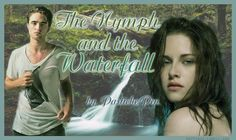 """The Nymph and the Waterfall By: Pastiche Pen Someone is spying on Bella at an """"inconvenient"""" time.  There's a gnome and a crap ex-best friend. All-human.  https://www.fanfiction.net/s/4694385/1/The-Nymph-and-the-Waterfall"""