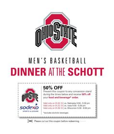 Dinner at the Schott and some Badger for dessert!  Present this coupon from 5:30 to 6 p.m. at any concessions stand at The Schottenstein Center before tomorrow's Ohio State University Men's Basketball game and get 50% off of your purchase.  Buckeyes vs. Badgers - 7pm - ESPN