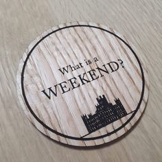 Laser cut wooden coaster. Downton Abbey - Weekend Quote