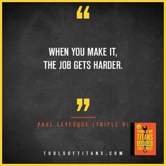 """Click to find more Quotes from Tim Ferriss' book! And to see my review of """"Tools of Titans"""". This an inspirational quote by Paul Levesque (Triple H) that you can find in Tim Ferriss new book Tools of Titans. A great book for entrepreneurs, full of productivity, health, wealth, tips and habits!"""