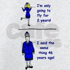 This is so bloody true!!!!!! I was only going to fly for a summer..,,. ..... That was 21yrs ago !
