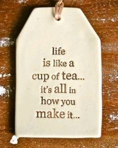 Life is like a cup of tea. Tea Quotes, Daily Quotes, Wisdom Quotes, Quotes To Live By, Life Quotes, Afternoon Tea London, How To Get Rich, How To Make, Cream Tea
