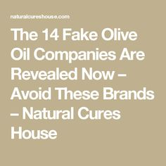 The 14 Fake Olive Oil Companies Are Revealed Now – Avoid These Brands – Natural Cures House