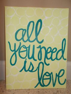 "Handmade Painted Quote Canvas. via Etsy. Might change to ""All you need is God's love"""