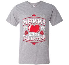Mommy Is My Valentine T-Shirt - Funny Valentines Day Shirt