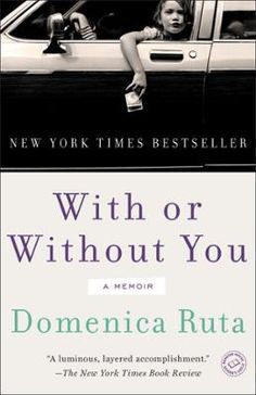 With or Without You by Domenica Ruta, Click to Start Reading eBook, NEW YORK TIMES BESTSELLER • NAMED ONE OF THE TEN BEST NONFICTION BOOKS OF THE YEAR BY ENTERTAINMENT W